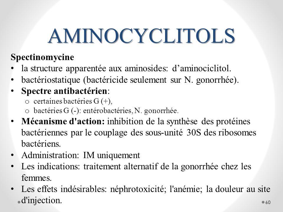 AMINOCYCLITOLS Spectinomycine la structure apparentée aux aminosides: daminociclitol. bactériostatique (bactéricide seulement sur N. gonorrhée). Spect