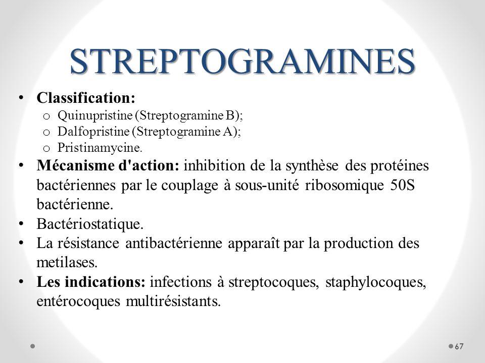 STREPTOGRAMINES Classification: o Quinupristine (Streptogramine B); o Dalfopristine (Streptogramine A); o Pristinamycine. Mécanisme d'action: inhibiti
