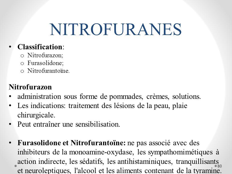NITROFURANES Classification: o Nitrofurazon; o Furasolidone; o Nitrofurantoïne. Nitrofurazon administration sous forme de pommades, crèmes, solutions.