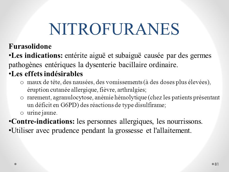 NITROFURANES Furasolidone Les indications: entérite aiguë et subaiguë causée par des germes pathogènes entériques la dysenterie bacillaire ordinaire.