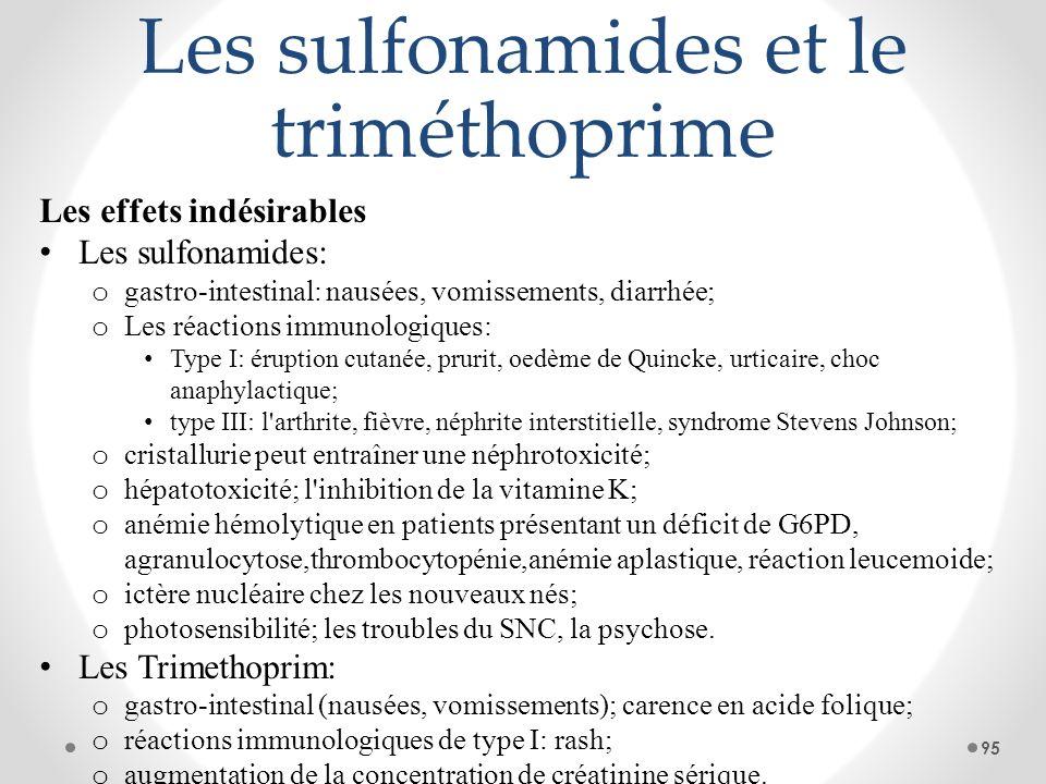 Les sulfonamides et le triméthoprime Les effets indésirables Les sulfonamides: o gastro-intestinal: nausées, vomissements, diarrhée; o Les réactions i