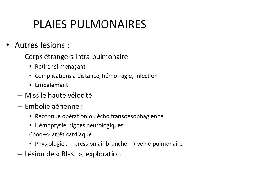 PLAIES PULMONAIRES Lacération pulmonaire : Souvent associée à contusion Entraîne hémorragie intra-alvéolaire Hémopneumothorax – Diagnostic : hémoptysi