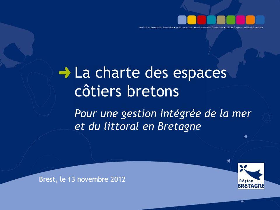 La charte des espaces côtiers bretons Pour une gestion intégrée de la mer et du littoral en Bretagne Brest, le 13 novembre 2012