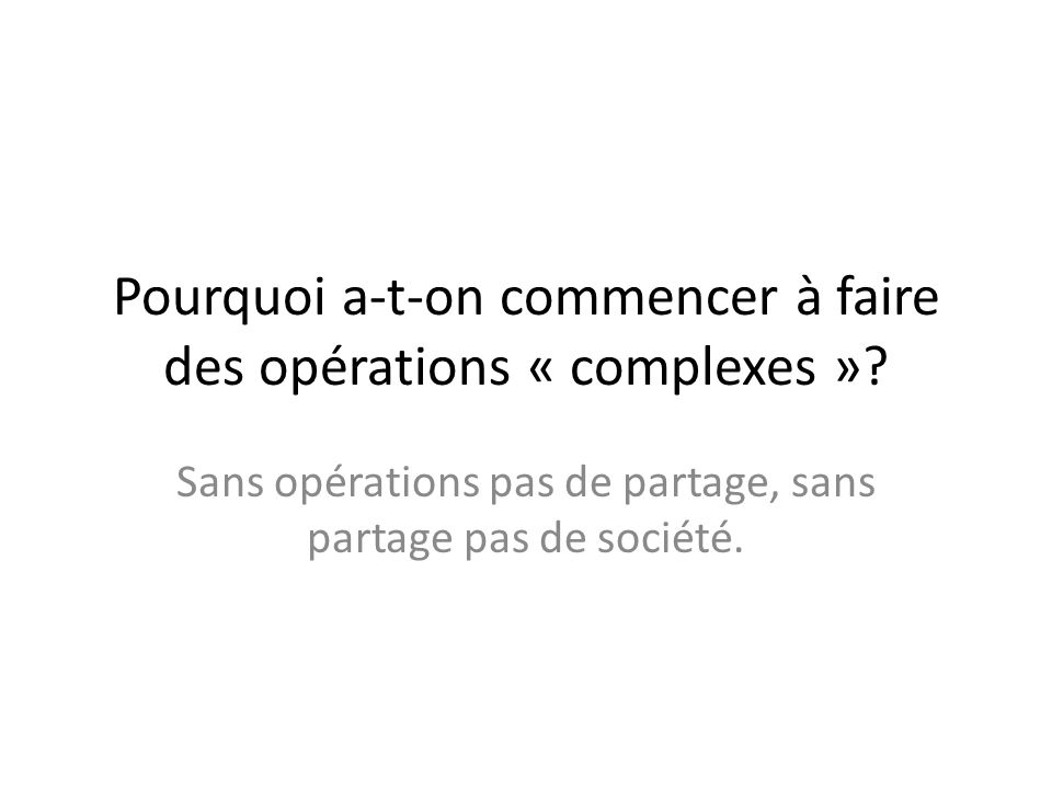 Pourquoi a-t-on commencer à faire des opérations « complexes ».