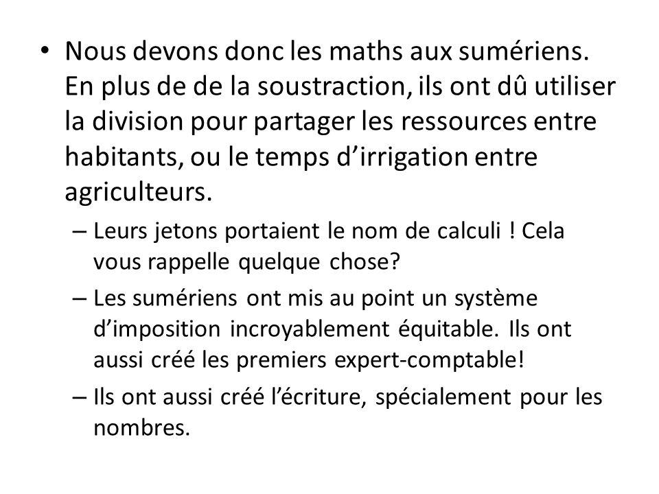 Nous devons donc les maths aux sumériens.