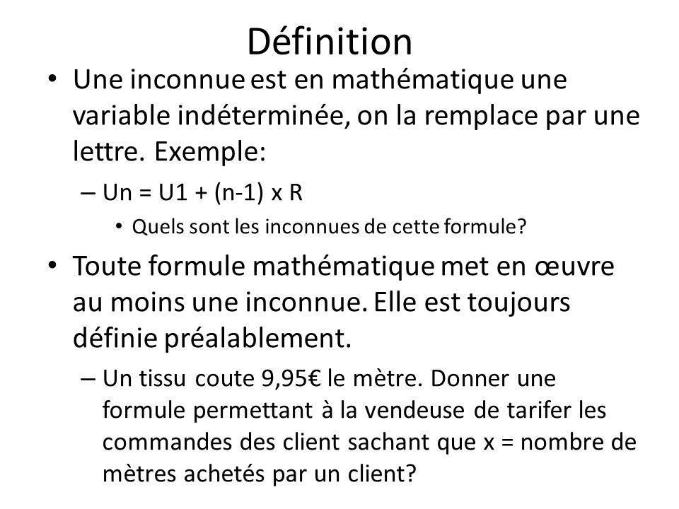 Définition Une inconnue est en mathématique une variable indéterminée, on la remplace par une lettre. Exemple: – Un = U1 + (n-1) x R Quels sont les in