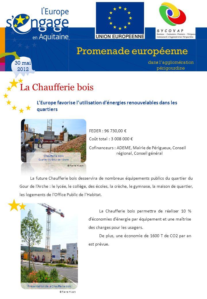 Promenade européenne dans lagglomération périgourdine 30 mai 2012 LEurope favorise lutilisation dénergies renouvelables dans les quartiers FEDER : 96
