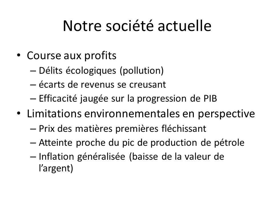 Notre société actuelle Course aux profits – Délits écologiques (pollution) – écarts de revenus se creusant – Efficacité jaugée sur la progression de P