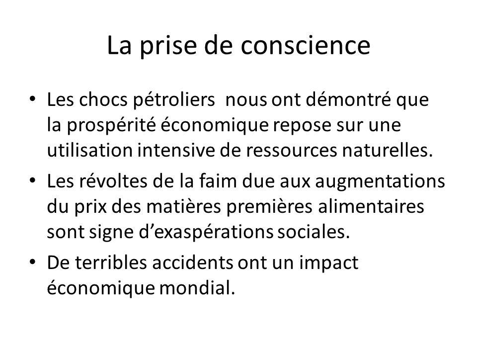 La prise de conscience Les chocs pétroliers nous ont démontré que la prospérité économique repose sur une utilisation intensive de ressources naturell