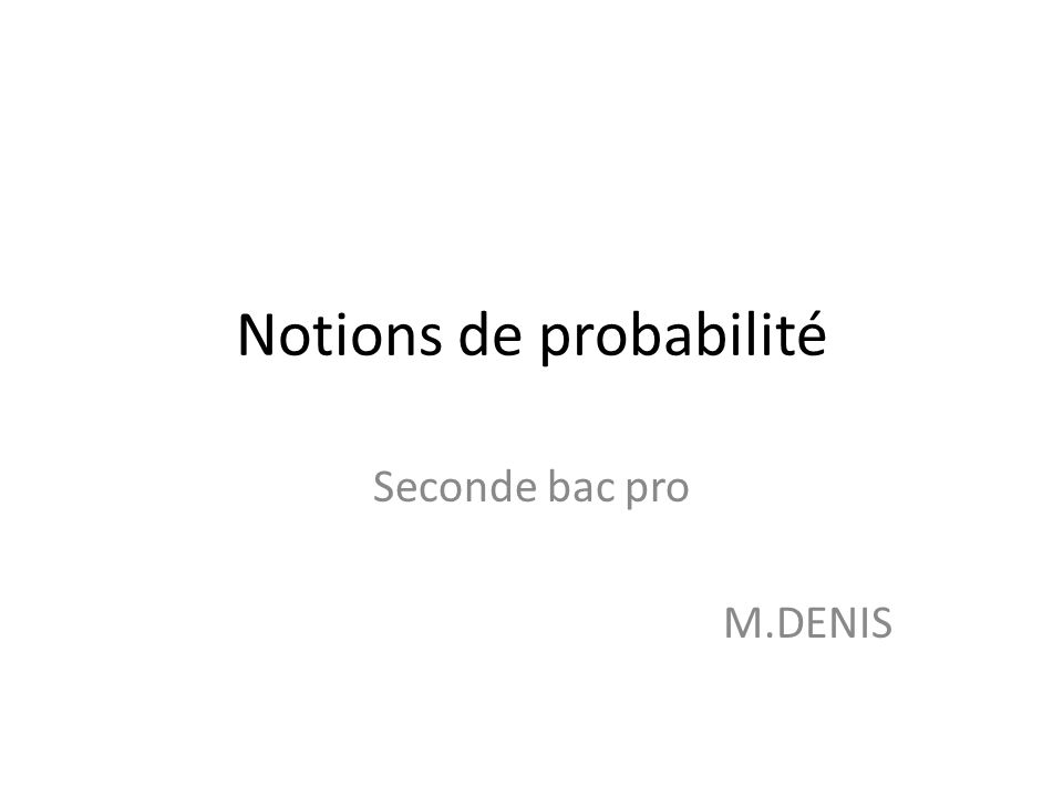 Notions de probabilité Seconde bac pro M.DENIS