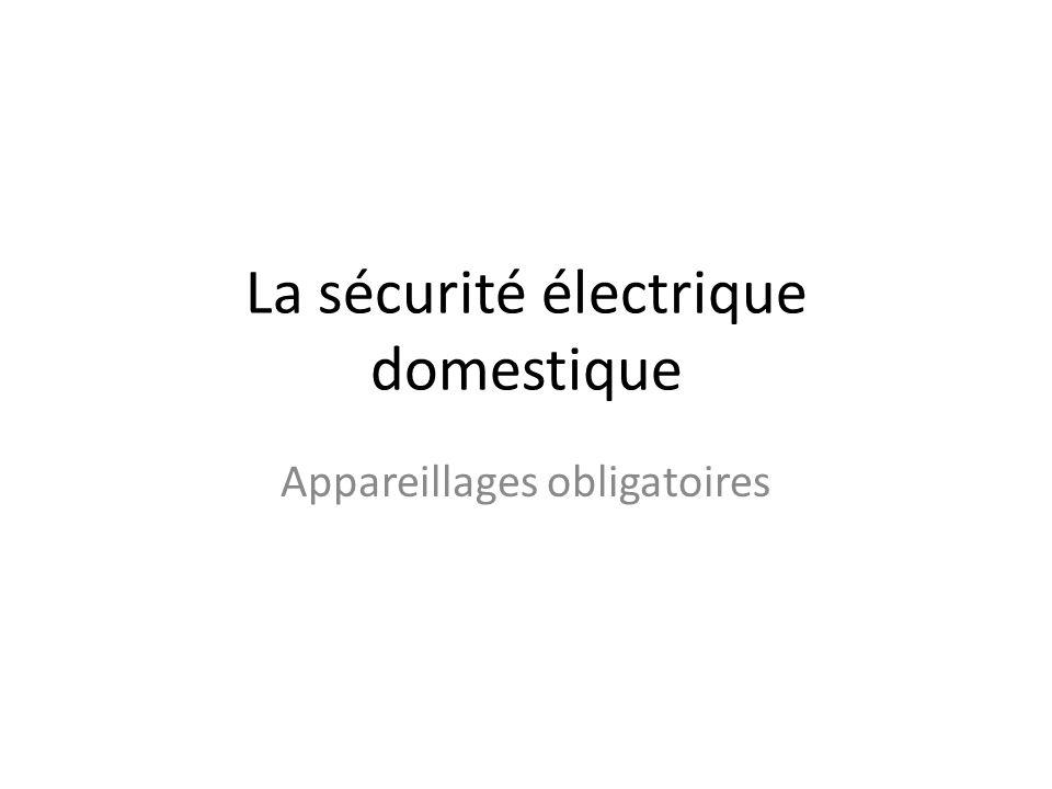 La sécurité électrique domestique Appareillages obligatoires