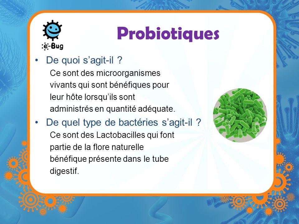 Probiotiques De quoi sagit-il ? Ce sont des microorganismes vivants qui sont bénéfiques pour leur hôte lorsquils sont administrés en quantité adéquate