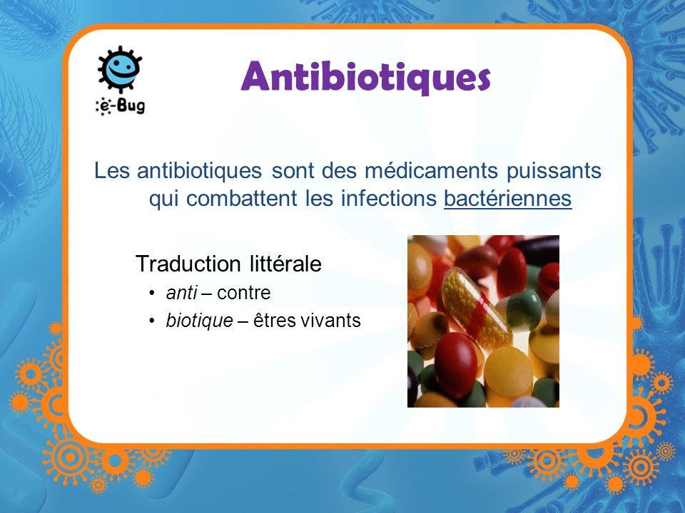 Antibiotiques Les antibiotiques sont des médicaments puissants qui combattent les infections bactériennes Traduction littérale anti – contre biotique