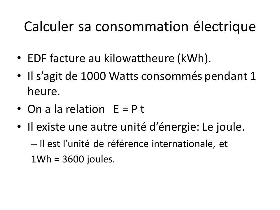 Calculer sa consommation électrique EDF facture au kilowattheure (kWh). Il sagit de 1000 Watts consommés pendant 1 heure. On a la relation E = P t Il