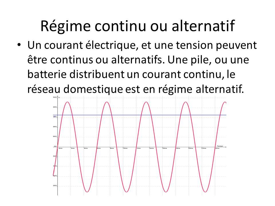 Régime continu ou alternatif Un courant électrique, et une tension peuvent être continus ou alternatifs.