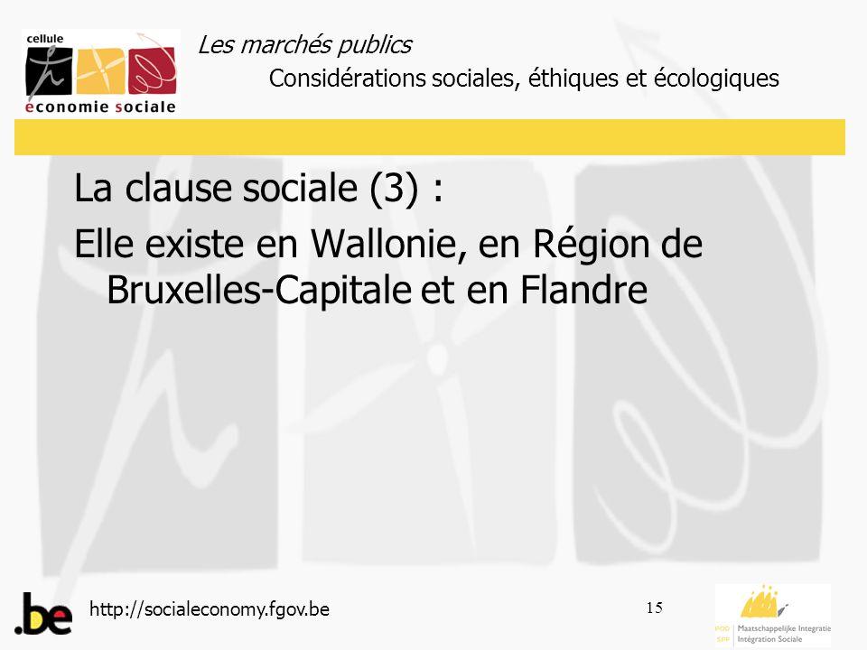 Les marchés publics http://socialeconomy.fgov.be 15 La clause sociale (3) : Elle existe en Wallonie, en Région de Bruxelles-Capitale et en Flandre Considérations sociales, éthiques et écologiques