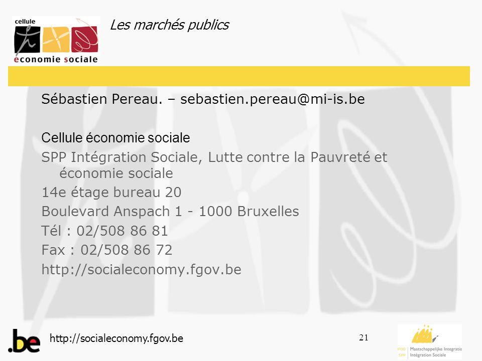Les marchés publics http://socialeconomy.fgov.be 21 Sébastien Pereau.
