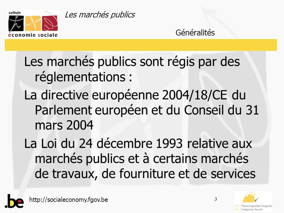 Les marchés publics http://socialeconomy.fgov.be 4 A Qui sappliquent les dispositions de la Loi relatives aux marchés publics .
