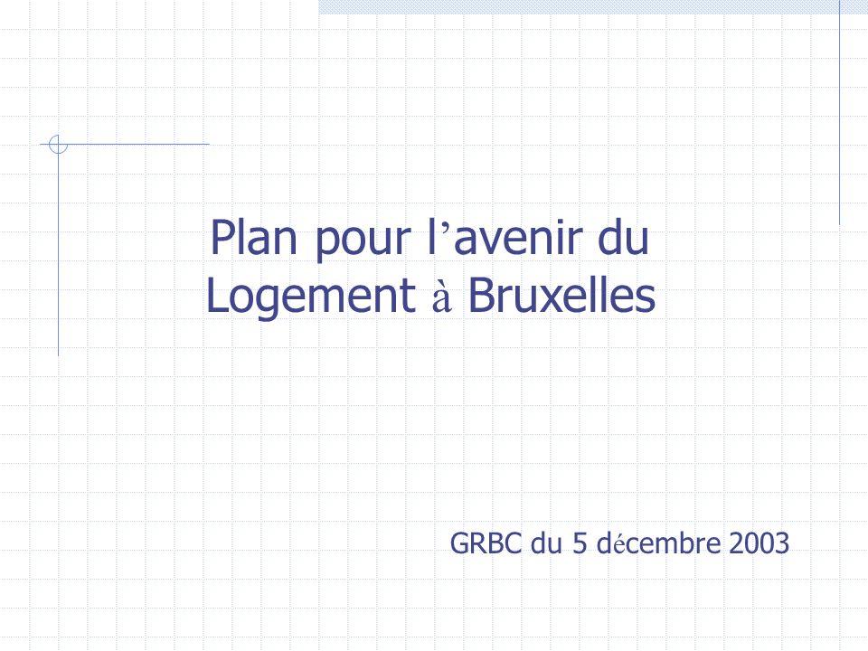 Plan pour l avenir du Logement à Bruxelles GRBC du 5 d é cembre 2003