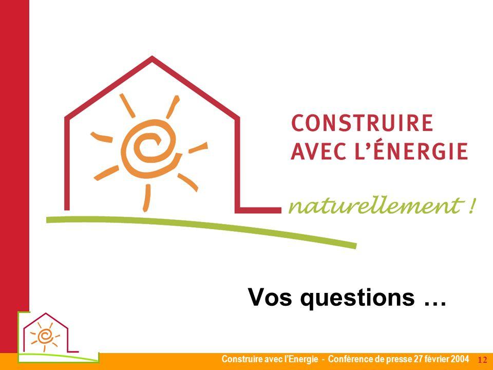 Construire avec lEnergie - Conférence de presse 27 février 2004 12 Vos questions …