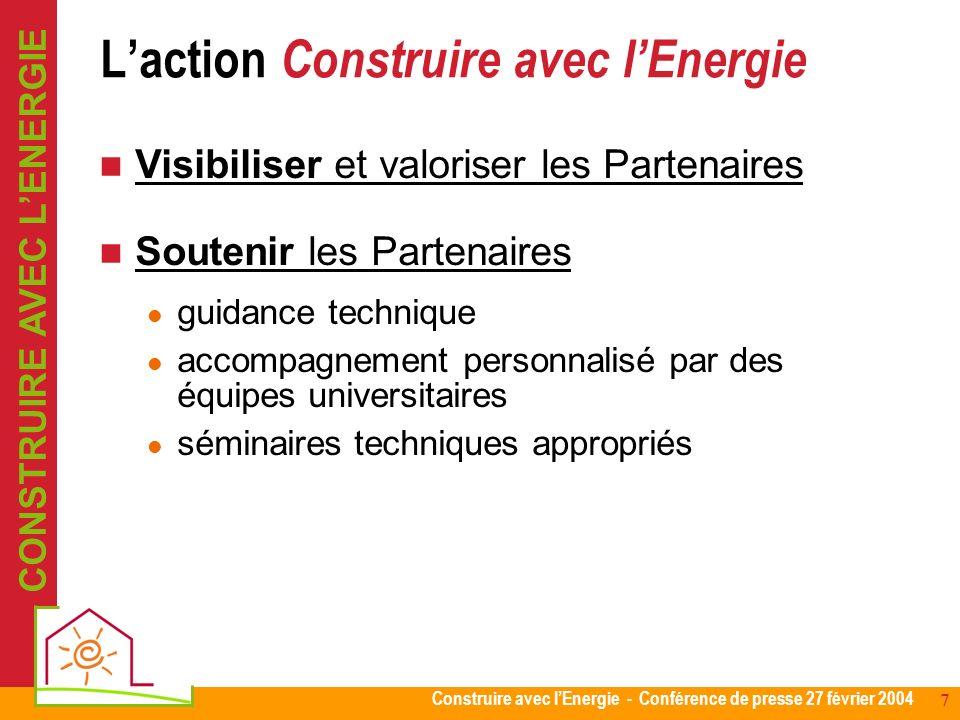 Construire avec lEnergie - Conférence de presse 27 février 2004 7 Visibiliser et valoriser les Partenaires Soutenir les Partenaires guidance technique