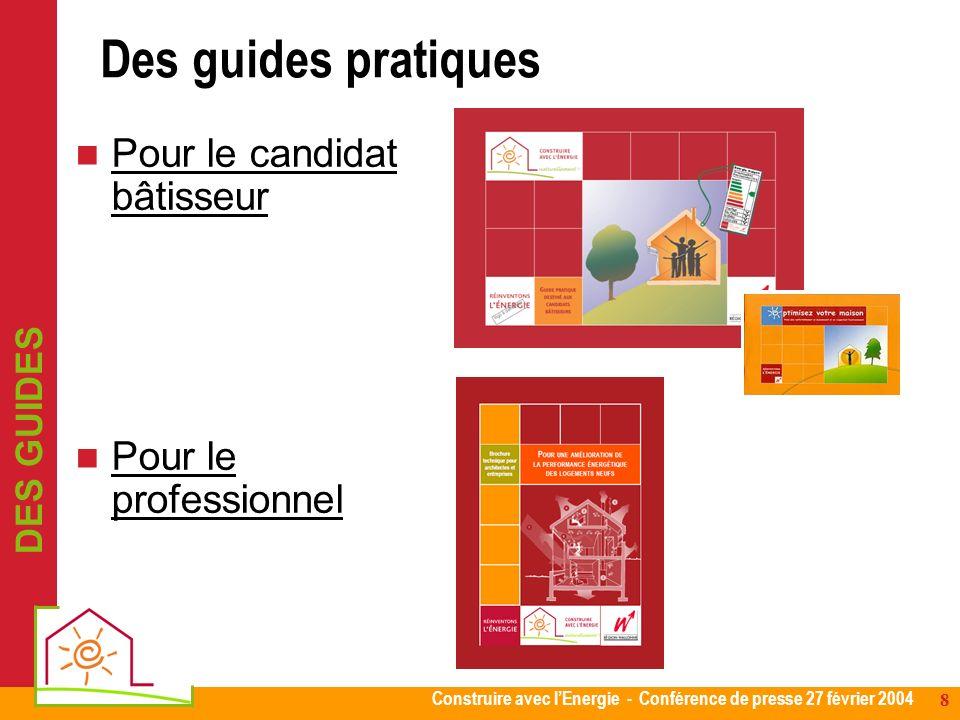 Construire avec lEnergie - Conférence de presse 27 février 2004 8 Des guides pratiques Pour le candidat bâtisseur Pour le professionnel DES GUIDES