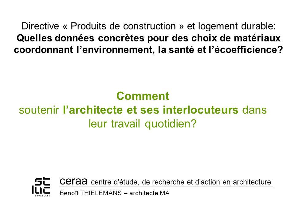 Directive « Produits de construction » et logement durable: Quelles données concrètes pour des choix de matériaux coordonnant lenvironnement, la santé et lécoefficience.