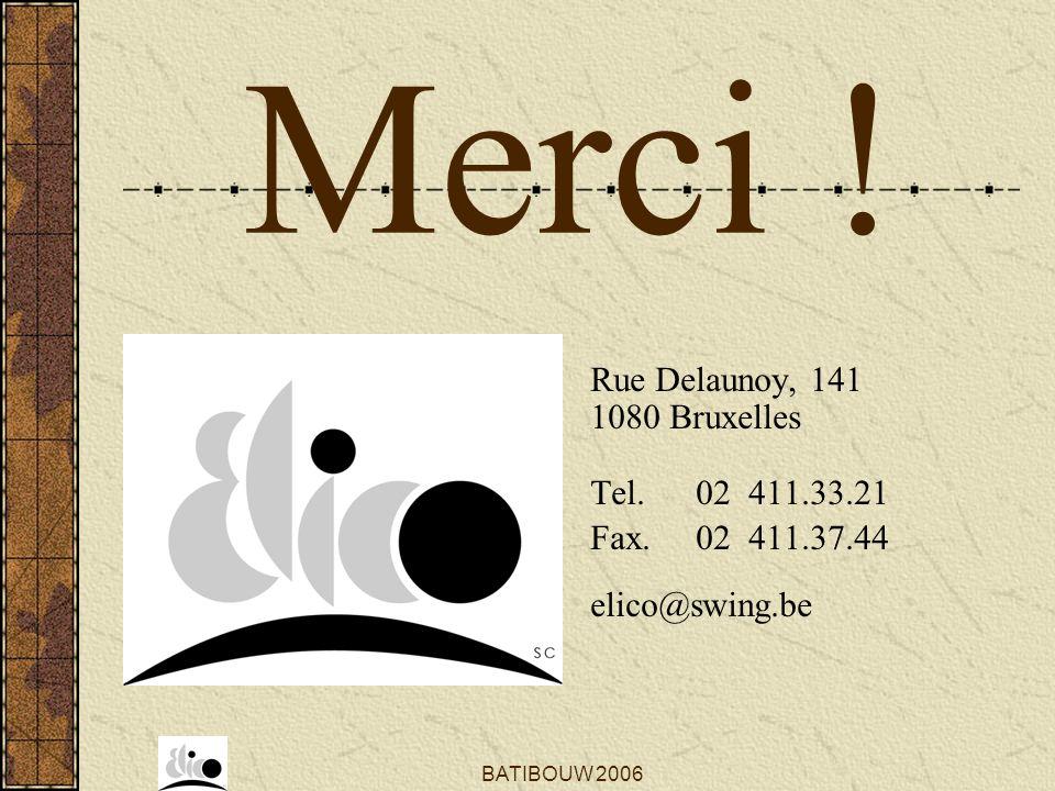 BATIBOUW 2006 Merci ! Rue Delaunoy, 141 1080 Bruxelles Tel. 02 411.33.21 Fax. 02 411.37.44 elico@swing.be