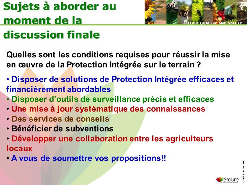 © ENDURE, February 2007 FOOD QUALITY AND SAFETY © ENDURE, February 2007 FOOD QUALITY AND SAFETY Sujets à aborder au moment de la discussion finale Que