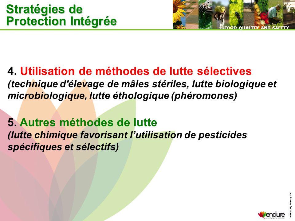© ENDURE, February 2007 FOOD QUALITY AND SAFETY © ENDURE, February 2007 FOOD QUALITY AND SAFETY 4. Utilisation de méthodes de lutte sélectives (techni