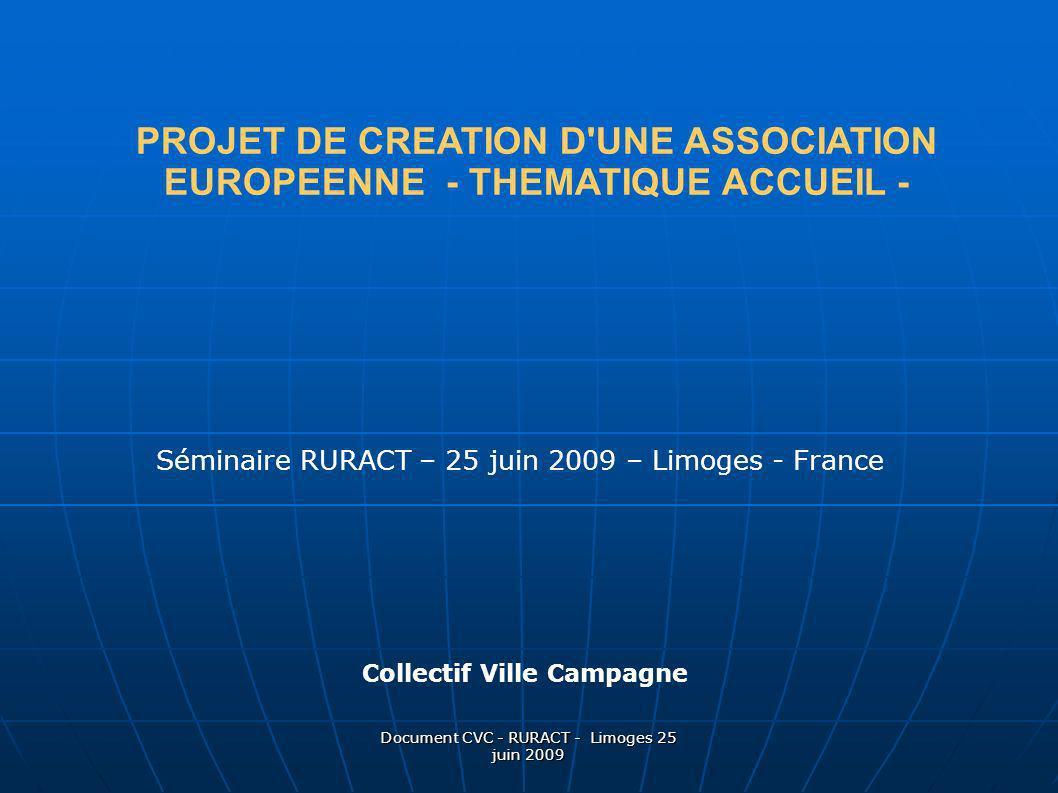 Document CVC - RURACT - Limoges 25 juin 2009 PROJET DE CREATION D'UNE ASSOCIATION EUROPEENNE - THEMATIQUE ACCUEIL - Séminaire RURACT – 25 juin 2009 –