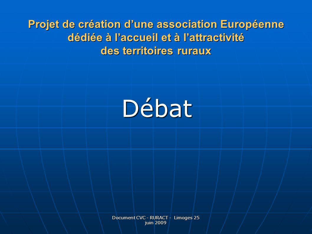 Document CVC - RURACT - Limoges 25 juin 2009 Débat Projet de création dune association Européenne dédiée à laccueil et à lattractivité des territoires