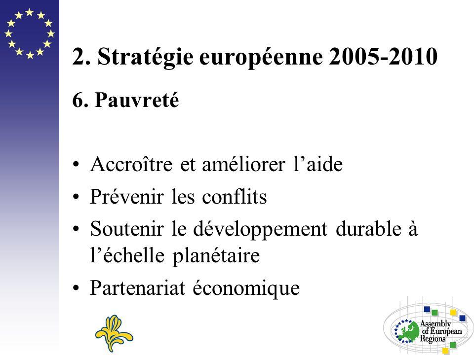 2. Stratégie européenne 2005-2010 6. Pauvreté Accroître et améliorer laide Prévenir les conflits Soutenir le développement durable à léchelle planétai