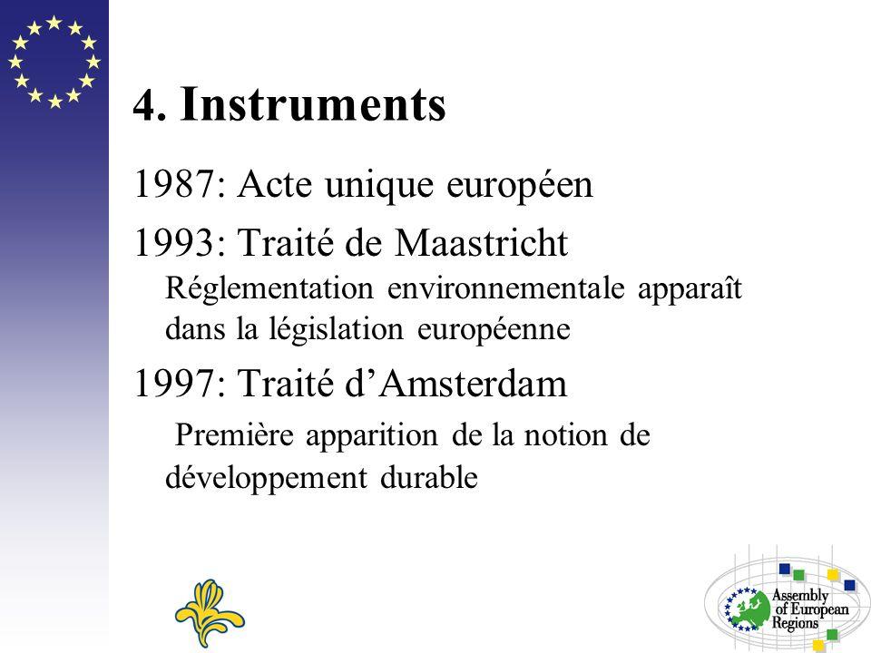 4. Instruments 1987: Acte unique européen 1993: Traité de Maastricht Réglementation environnementale apparaît dans la législation européenne 1997: Tra