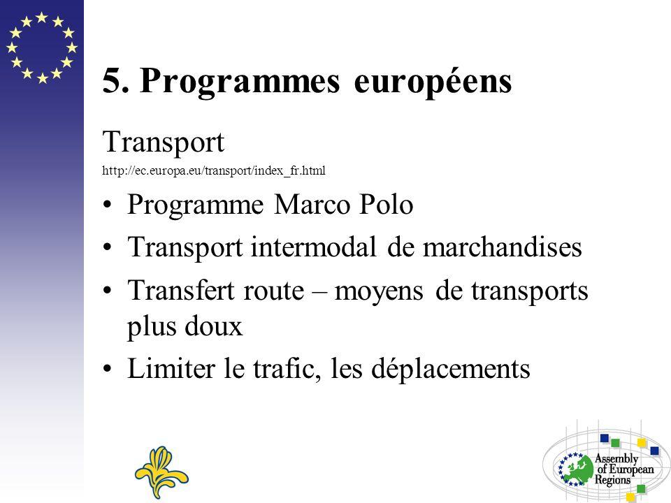5. Programmes européens Transport http://ec.europa.eu/transport/index_fr.html Programme Marco Polo Transport intermodal de marchandises Transfert rout