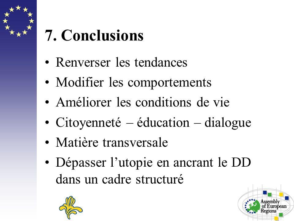 7. Conclusions Renverser les tendances Modifier les comportements Améliorer les conditions de vie Citoyenneté – éducation – dialogue Matière transvers
