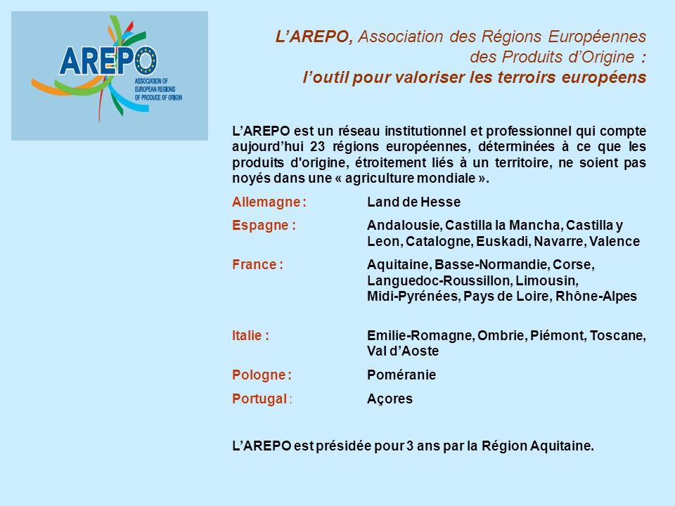 LAREPO, Association des Régions Européennes des Produits dOrigine : loutil pour valoriser les terroirs européens Des objectifs: - Fédérer les régions et les producteurs adhérant à des indications géographiques IGP et AOP au sens du règlement (CEE) 2006- 510 du Conseil.