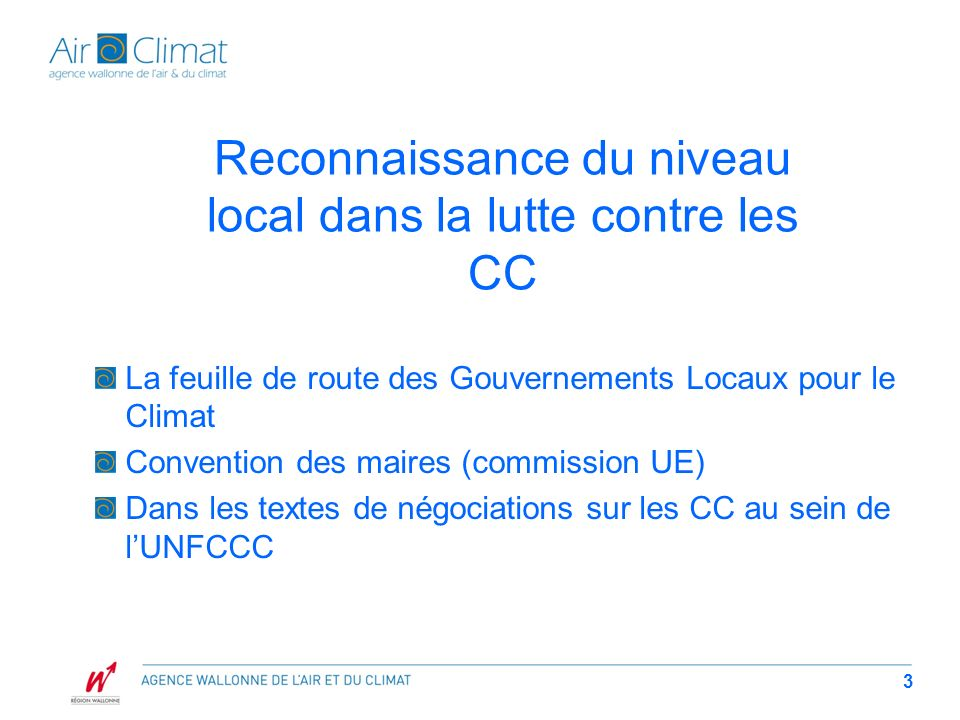 3 Reconnaissance du niveau local dans la lutte contre les CC La feuille de route des Gouvernements Locaux pour le Climat Convention des maires (commission UE) Dans les textes de négociations sur les CC au sein de lUNFCCC