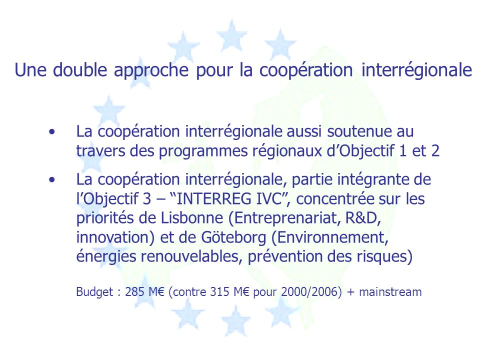 Une double approche pour la coopération interrégionale La coopération interrégionale aussi soutenue au travers des programmes régionaux dObjectif 1 et