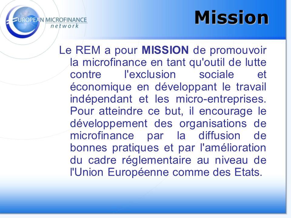 Mission Le REM a pour MISSION de promouvoir la microfinance en tant qu outil de lutte contre l exclusion sociale et économique en développant le travail indépendant et les micro-entreprises.
