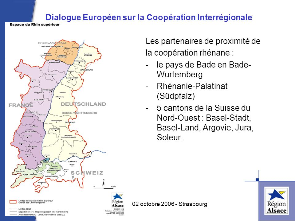 Une coopération interrégionale internationale les accords de coopération : -Province du Québec – Canada -Province du JiangSu – Chine -Province du Gyeongsanbuk-do – Corée du Sud -Voïvodie de Basse-Silésie – Pologne -Région Ouest – Roumanie -Région de Moscou – Russie 3 02 octobre 2006 - Strasbourg Dialogue Européen sur la Coopération Interrégionale