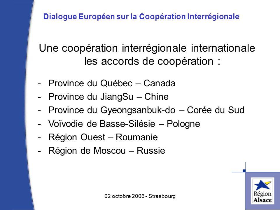 Les programmes européens dont lAlsace a bénéficié pour 2000 – 2006 : -INTERREG A -INTERREG B (Espace Europe du Nord-Ouest et Espace Alpin) -INTERREG C -Objectif 2 -Objectif 3 (formation –emploi) -URBAN -LEADER+ -EQUAL 4 02 octobre 2006 - Strasbourg Dialogue Européen sur la Coopération Interrégionale