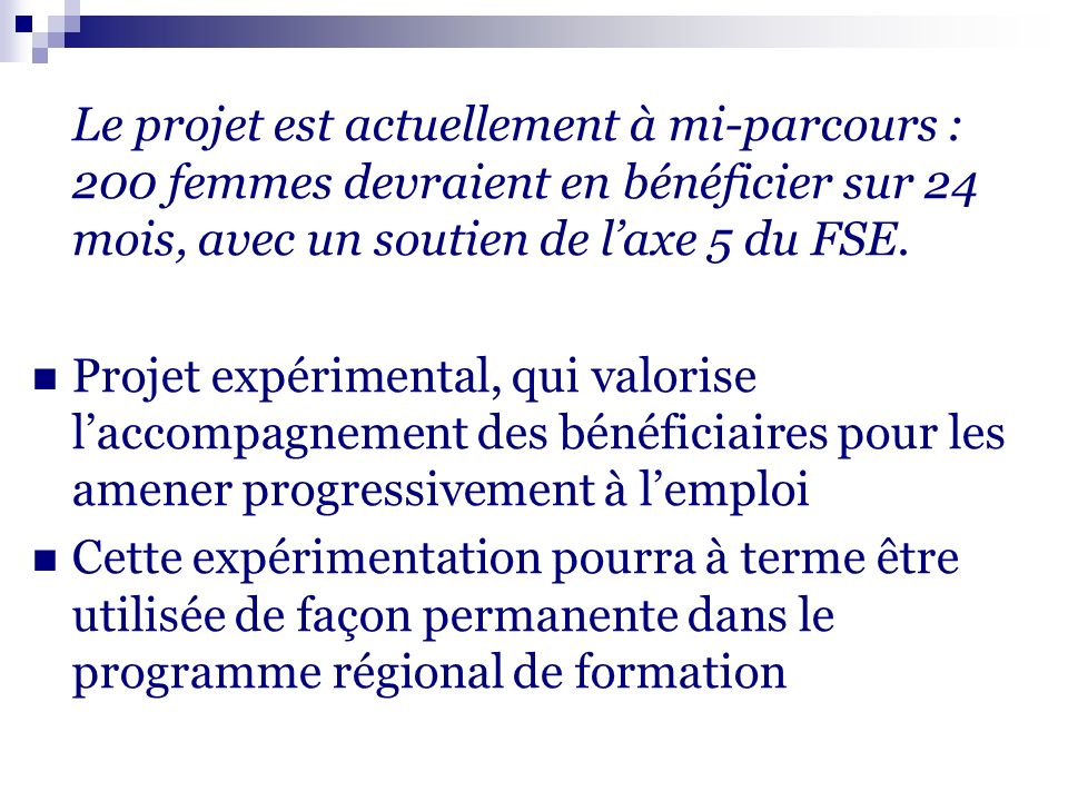 Le projet est actuellement à mi-parcours : 200 femmes devraient en bénéficier sur 24 mois, avec un soutien de laxe 5 du FSE.