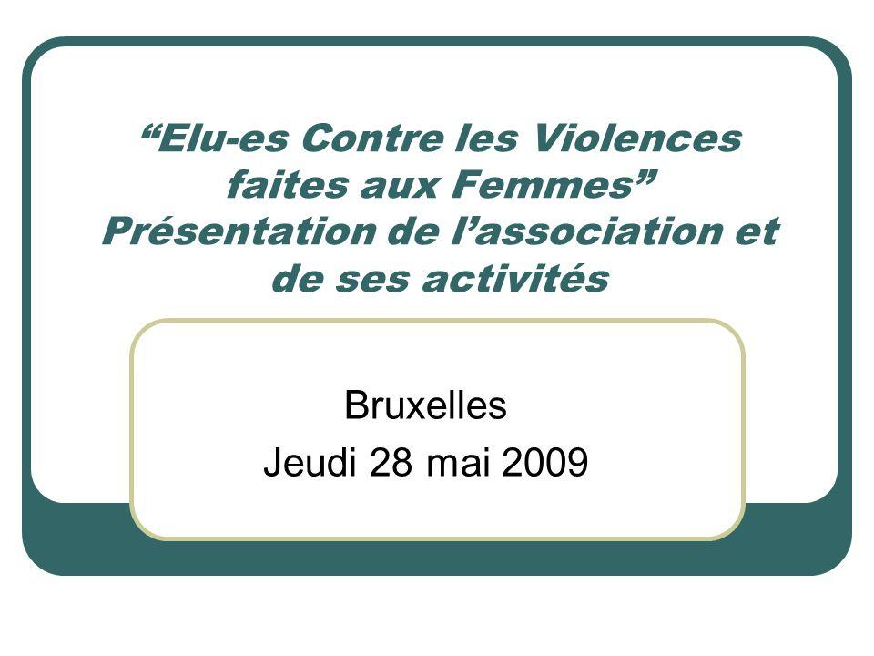Elu-es Contre les Violences faites aux Femmes Présentation de lassociation et de ses activités Bruxelles Jeudi 28 mai 2009