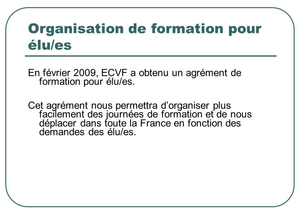 Organisation de formation pour élu/es En février 2009, ECVF a obtenu un agrément de formation pour élu/es.