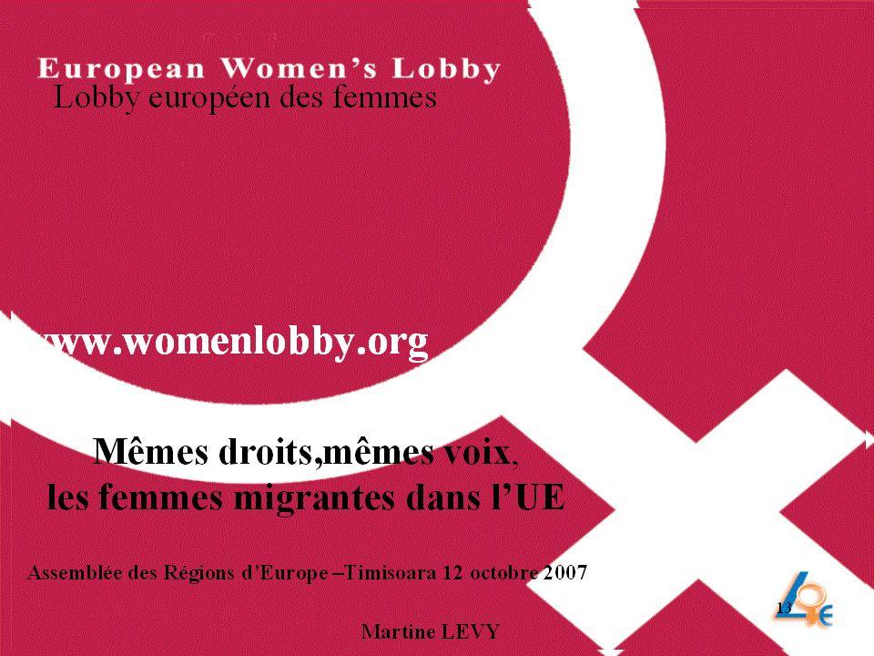12 Les femmes migrantes et les politiques européennes dimmigration (2) Perception de limmigration centrée sur le travailleur migrant homme Stéréotypes sur les femmes migrantes comme victimes (ex traite) et dépendantes alors que les situations sont variées et très complexes Nécessité absolue de défendre également les droits des femmes sans papier Le travail pour la prise en compte des intérêts et de la situation des femmes migrantes dans les politiques européennes dans une perspective féministe est donc nécessaire, cest lun des objectifs du LEF.