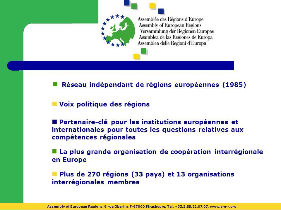 Réseau indépendant de régions européennes (1985) Voix politique des régions Partenaire-clé pour les institutions européennes et internationales pour toutes les questions relatives aux compétences régionales La plus grande organisation de coopération interrégionale en Europe Plus de 270 régions (33 pays) et 13 organisations interrégionales membres Assembly of European Regions, 6 rue Oberlin, F-67000 Strasbourg, Tel.