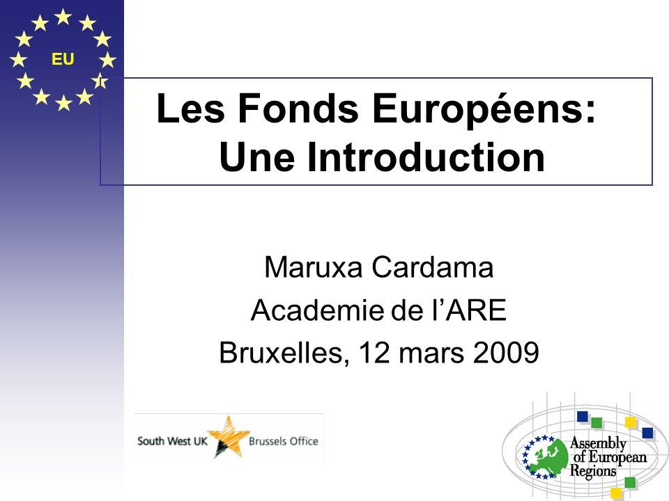 EU Les Fonds Européens: Une Introduction Maruxa Cardama Academie de lARE Bruxelles, 12 mars 2009