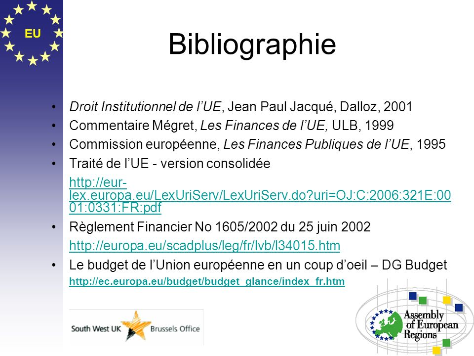 EU Bibliographie Droit Institutionnel de lUE, Jean Paul Jacqué, Dalloz, 2001 Commentaire Mégret, Les Finances de lUE, ULB, 1999 Commission européenne,