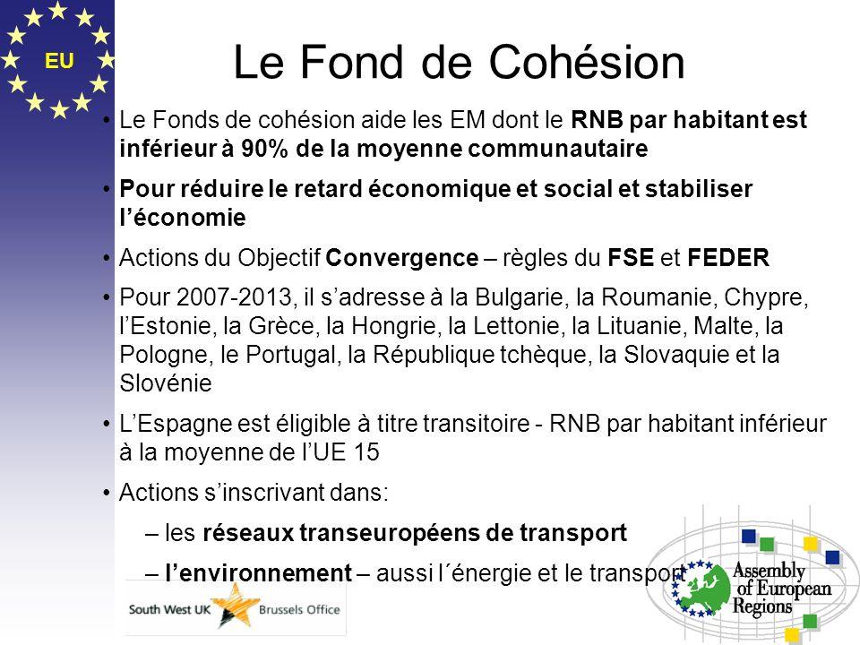 EU Le Fond de Cohésion Le Fonds de cohésion aide les EM dont le RNB par habitant est inférieur à 90% de la moyenne communautaire Pour réduire le retar